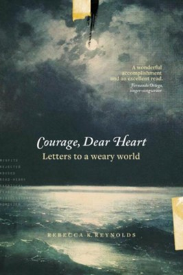 Courage, Dear Heart: Letters to a Weary World  -     By: Rebecca K. Reynolds
