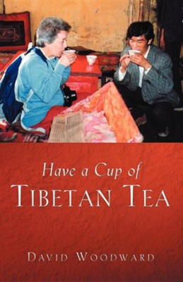 Have a Cup of Tibetan Tea   -     By: David Woodward