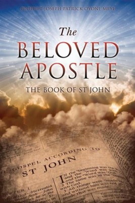 The Beloved Apostle  -     By: Joseph Patrick Oyone Meye
