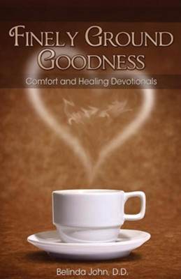 Finely Ground Goodness: Comfort and Healing Devotionals  -     By: Belinda John D.D.