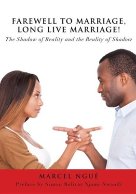 Farewell to Marriage, Long Live Marriage!  -     By: Marcel Ngue