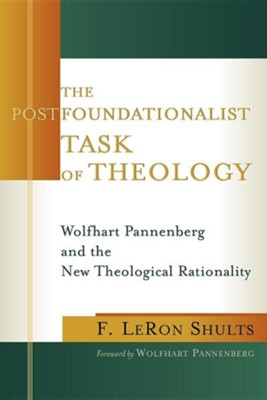 The Postfoundationalist Task of Theology: Wolfhart  Pannenberg and the New Theological Rationality  -     By: F. LeRon Shults