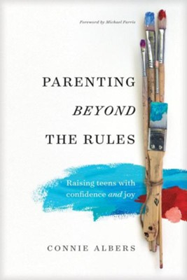 Parenting beyond the Rules: Raising Teens with Confidence and Joy  -     By: Connie Albers