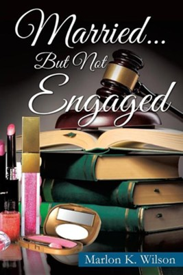 Married... But Not Engaged  -     By: Marlon K. Wilson