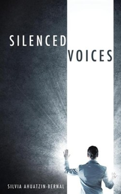 Silenced Voices  -     By: Silvia Ahuatzin-Bernal