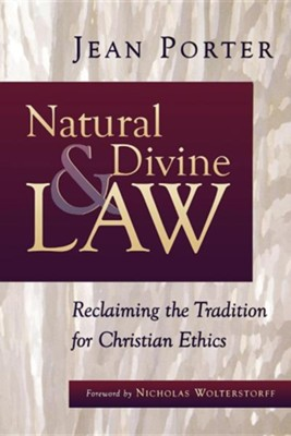 Natural and Divine Law: Reclaiming the Tradition for Christian Ethics  -     By: Jean Porter