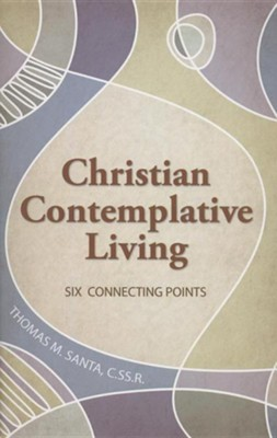 Christian Contemplative Living: Six Connecting Points  -     By: Thomas M. Santa