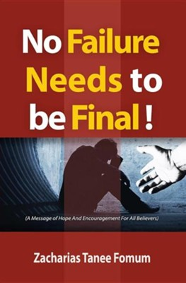 No Failure Needs to Be Final!: A Message of Hope and Encouragement for All Believers  -     By: Zacharias Tanee Fomum