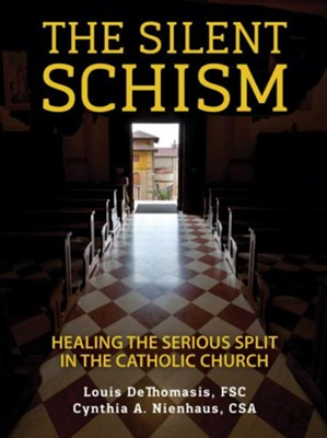 The Silent Schism: Healing the Serious Split in the Catholic Church  -     By: Louis Dethomasis, Cynthia A. Nienhaus
