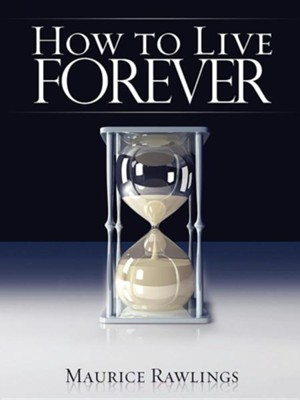 How to Live Forever  -     By: Maurice S. Rawlings