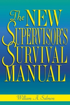The New Supervisor's Survival Manual  -     By: William Salmon