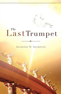 The Last Trumpet  -     By: Raymond W. Thompson