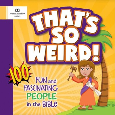 That's So Weird! 100 Fun and Fascinating People in the Bible   -     By: Museum of the Bible