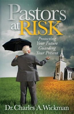 Pastors at Risk: Protecting Your Future Guarding Your Present  -     By: Charles A. Wickman