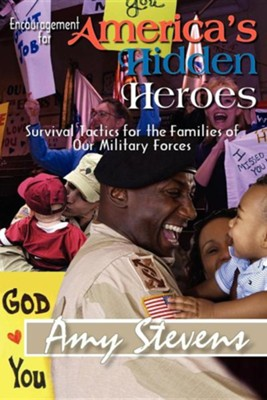 Encouragement for America's Hidden Heroes: Survival Tactics for the Families of Our Military Forces  -     By: Amy Stevens