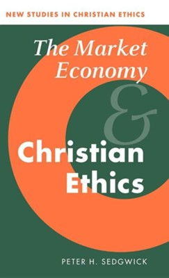 The Market Economy and Christian Ethics  -     Edited By: Robin Gill     By: Peter H. Sedgwick