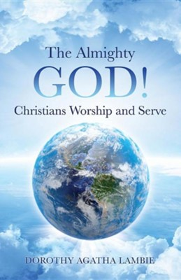 The Almighty God ! Christians Worship and Serve  -     By: Dorothy Lambie