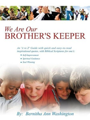 We Are Our Brother's Keeper: An 'A To Z' Guide With Quick And Easy-To-Read Inspirational Quotes With Biblical Scriptures For Ones:  -     By: Bernitha Ann Washington