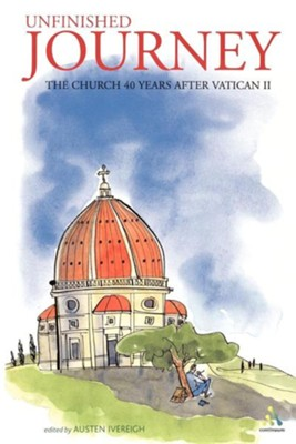 Unfinished Journey: The Church 40 Years After  Vatican II  -     By: Austen Ivereigh