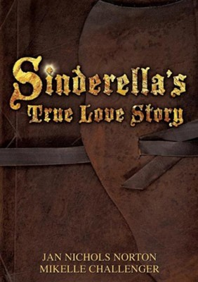 Sinderella's True Love Story  -     By: Jan Nichols Norton, Mikelle Challenger