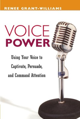 Voice Power: Using Your Voice to Capitvate, Persuade, and Command Attention  -     By: Renee Grant-Williams