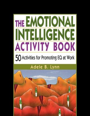 The Emotional Intelligence Activity Book: 50 Activities for Promoting Eq at Work  -     By: Adele B. Lynn