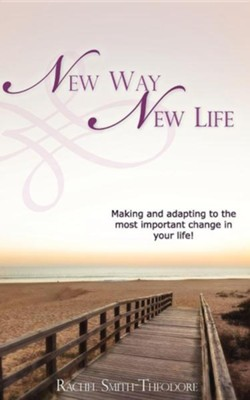 New Way New Life: Making And Adapting To The Most Important Change In Your Life!  -     By: Rachel Smith-Theodore