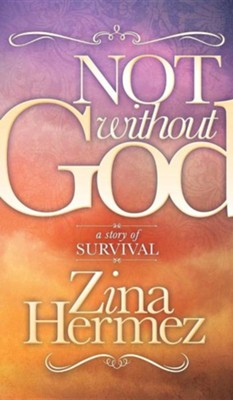Not Without God: A Story of Survival  -     By: Zina Hermez