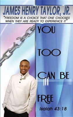 You Too Can Be Free?  -     By: James Henry Taylor Jr.