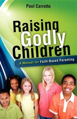 Raising Godly Children  -     By: Paul Carrette