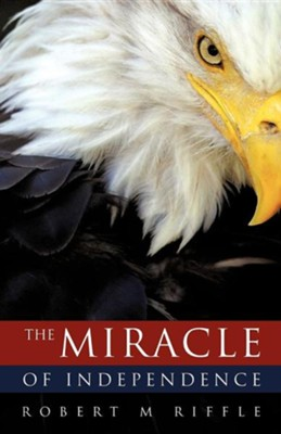 The Miracle of Independence  -     By: Robert M. Riffle
