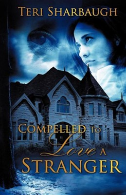 Compelled To Love A Stranger  -     By: Teri Sharbaugh