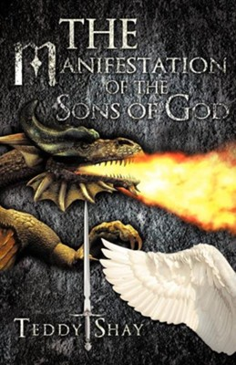The Manifestation of the Sons of God  -     By: Teddy Shay