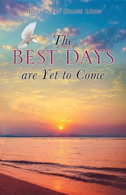 The Best Days Are Yet to Come  -     By: Diane Lynn