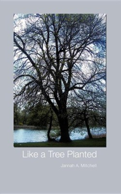 Like a Tree Planted  -     By: Jannah A. Mitchell