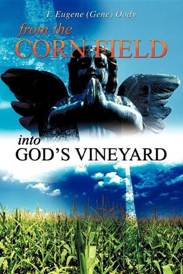 From the Corn Field Into God's Vineyard  -     By: T. Eugene Oody