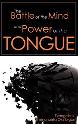 The Battle of the Mind and Power of the Tongue  -     By: K. Emmanuella Olaribigbe