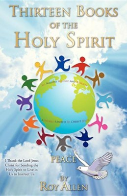 Thirteen Books of the Holy Spirit  -     By: Roy Allen