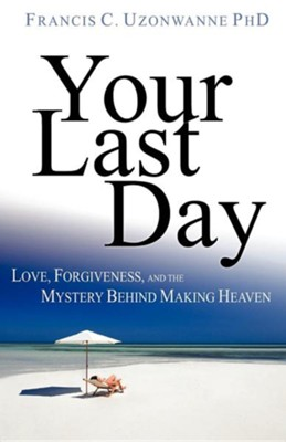Your Last Day  -     By: Francis C. Uzonwanne