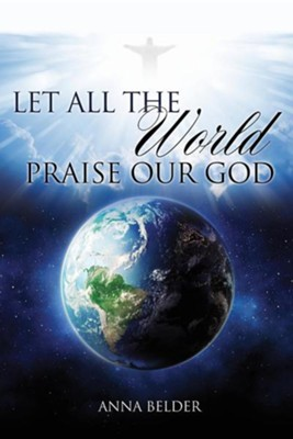 Let All the World Praise Our God  -     By: Anna Belder
