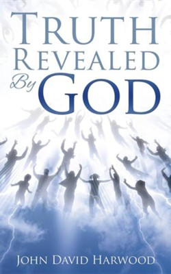 Truth Revealed by God  -     By: John David Harwood