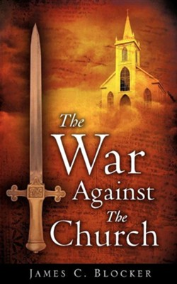 The War Against The Church  -     By: James C. Blocker