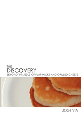 The Discovery: Beyond the Jesus of Flapjacks and Grilled Cheese  -     By: Joshua Via