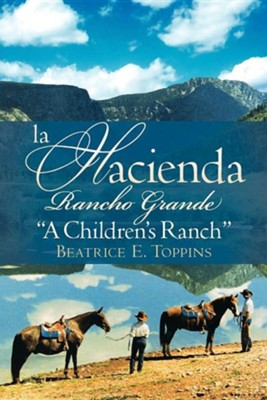 La Hacienda Rancho Grande: A Children's Ranch?  -     By: Beatrice E. Toppins