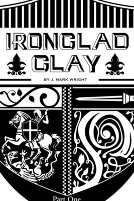 Ironclad Clay: Part One  -     By: J. Mark Wright