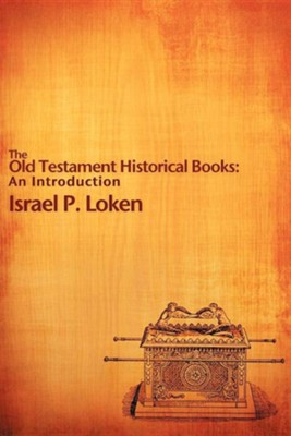 The Old Testament Historical Books: An Introduction  -     By: Israel P. Loken