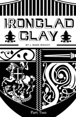 Ironclad Clay: Part Two   -     By: Mark Wright
