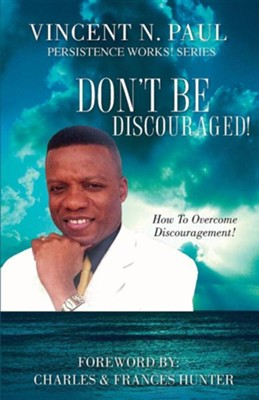 Don't Be Discouraged!: How To Overcome Discouragement!  -     By: Vincent N. Paul