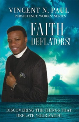 Faith Deflators!: Discovering The Things That Deflates Yours Faith!  -     By: Vincent N. Paul