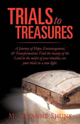 Trials to Treasures  -     By: M. Suzanne Shunk